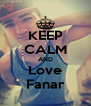 KEEP CALM AND Love Fanar - Personalised Poster A4 size