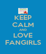 KEEP CALM AND LOVE FANGIRLS - Personalised Poster A4 size