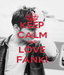 KEEP CALM AND LOVE FANKI - Personalised Poster A4 size