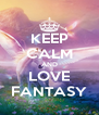KEEP CALM AND LOVE FANTASY - Personalised Poster A4 size