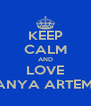 KEEP CALM AND LOVE FANYA ARTEMIS - Personalised Poster A4 size