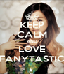 KEEP CALM AND LOVE FANYTASTIC - Personalised Poster A4 size