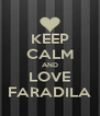KEEP CALM AND LOVE FARADILA - Personalised Poster A4 size