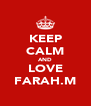 KEEP CALM AND LOVE FARAH.M - Personalised Poster A4 size