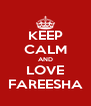 KEEP CALM AND LOVE FAREESHA - Personalised Poster A4 size
