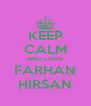 KEEP CALM AND LOVE FARHAN HIRSAN - Personalised Poster A4 size