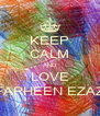 KEEP CALM AND LOVE FARHEEN EZAZ - Personalised Poster A4 size