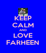 KEEP CALM AND LOVE FARHEEN - Personalised Poster A4 size