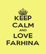 KEEP CALM AND LOVE FARHINA - Personalised Poster A4 size