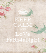 KEEP CALM AND LoVe FaRi4aNgEl - Personalised Poster A4 size
