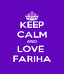 KEEP CALM AND LOVE  FARIHA - Personalised Poster A4 size