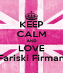 KEEP CALM AND LOVE Fariski Firman - Personalised Poster A4 size