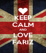 KEEP CALM AND LOVE FARIZ - Personalised Poster A4 size