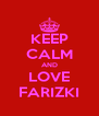 KEEP CALM AND LOVE FARIZKI - Personalised Poster A4 size