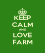 KEEP CALM AND LOVE FARM - Personalised Poster A4 size