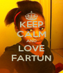 KEEP CALM AND LOVE FARTUN - Personalised Poster A4 size