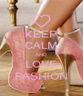 KEEP CALM AND LOVE FASHION - Personalised Poster A4 size