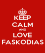 KEEP CALM AND LOVE FASKODIAS - Personalised Poster A4 size