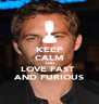 KEEP CALM AND LOVE FAST  AND FURIOUS - Personalised Poster A4 size