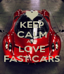 KEEP CALM AND LOVE FAST CARS - Personalised Poster A4 size
