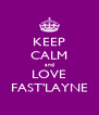 KEEP CALM and LOVE FAST'LAYNE - Personalised Poster A4 size