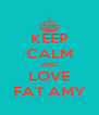 KEEP CALM AND LOVE FAT AMY - Personalised Poster A4 size
