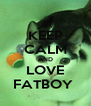 KEEP CALM AND LOVE FATBOY  - Personalised Poster A4 size
