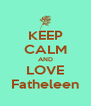 KEEP CALM AND LOVE Fatheleen - Personalised Poster A4 size