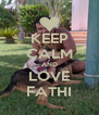 KEEP CALM AND LOVE FATHI - Personalised Poster A4 size