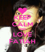 KEEP CALM AND LOVE FATIAH - Personalised Poster A4 size