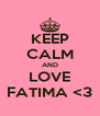 KEEP CALM AND LOVE FATIMA <3 - Personalised Poster A4 size