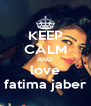 KEEP CALM AND  love fatima jaber - Personalised Poster A4 size