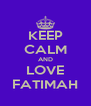 KEEP CALM AND LOVE FATIMAH - Personalised Poster A4 size