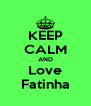 KEEP CALM AND Love Fatinha - Personalised Poster A4 size