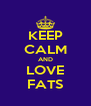 KEEP CALM AND LOVE FATS - Personalised Poster A4 size