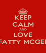 KEEP CALM AND LOVE FATTY MCGEE - Personalised Poster A4 size