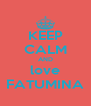 KEEP CALM AND love FATUMINA - Personalised Poster A4 size