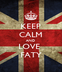 KEEP CALM AND LOVE  FATY - Personalised Poster A4 size