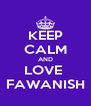 KEEP CALM AND LOVE  FAWANISH - Personalised Poster A4 size