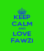 KEEP CALM AND LOVE FAWZI - Personalised Poster A4 size