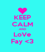 KEEP CALM AND LoVe Fay <3 - Personalised Poster A4 size