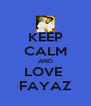 KEEP CALM AND LOVE  FAYAZ - Personalised Poster A4 size