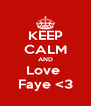 KEEP CALM AND Love  Faye <3 - Personalised Poster A4 size