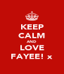 KEEP CALM AND LOVE FAYEE! x - Personalised Poster A4 size