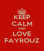 KEEP CALM AND LOVE FAYROUZ - Personalised Poster A4 size
