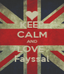 KEEP CALM AND LOVE  Fayssal - Personalised Poster A4 size