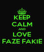 KEEP CALM AND LOVE FAZE FAKIE - Personalised Poster A4 size