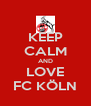 KEEP CALM AND LOVE FC KÖLN - Personalised Poster A4 size