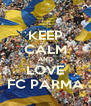 KEEP CALM AND LOVE FC PARMA - Personalised Poster A4 size