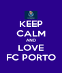 KEEP CALM AND LOVE FC PORTO - Personalised Poster A4 size